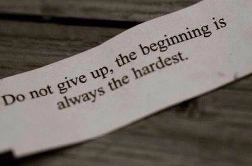 "Fortune Cookie Truth - ""Do not give up, the beginning is always the hardest."""